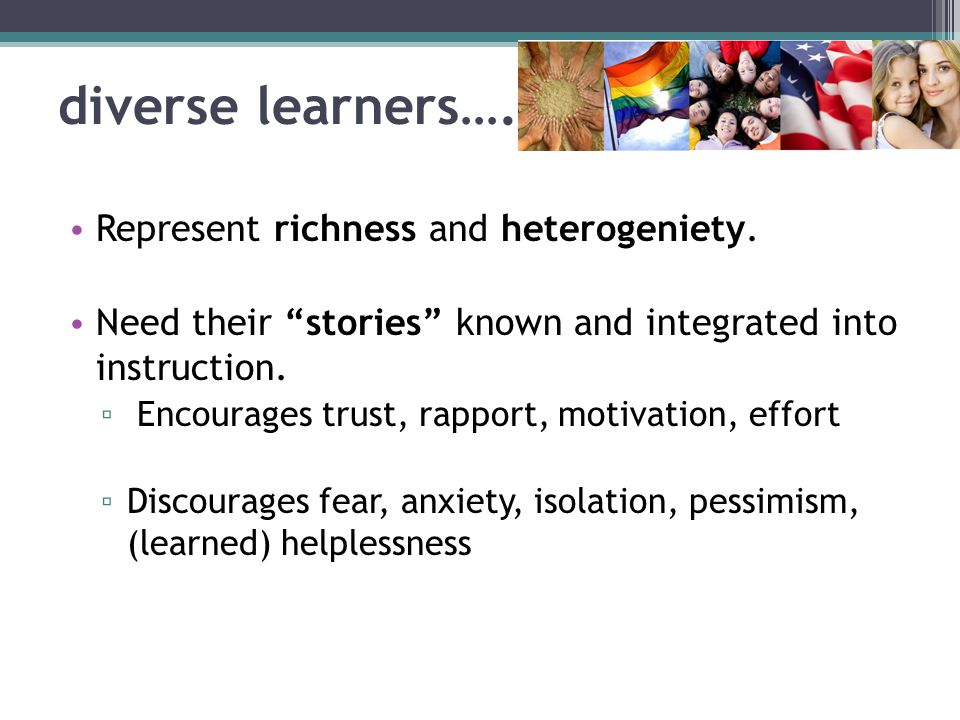 diverse learners…. Represent richness and heterogeniety.