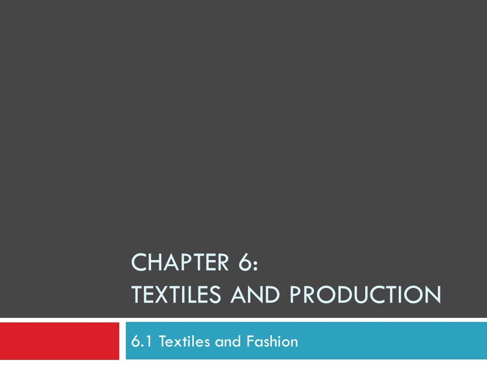 Chapter 6: Textiles and Production