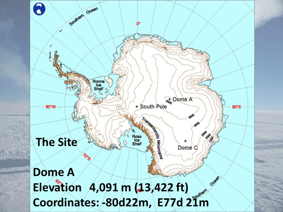 The Site Dome A Elevation 4,091 m (13,422 ft) Coordinates: -80d22m, E77d 21m