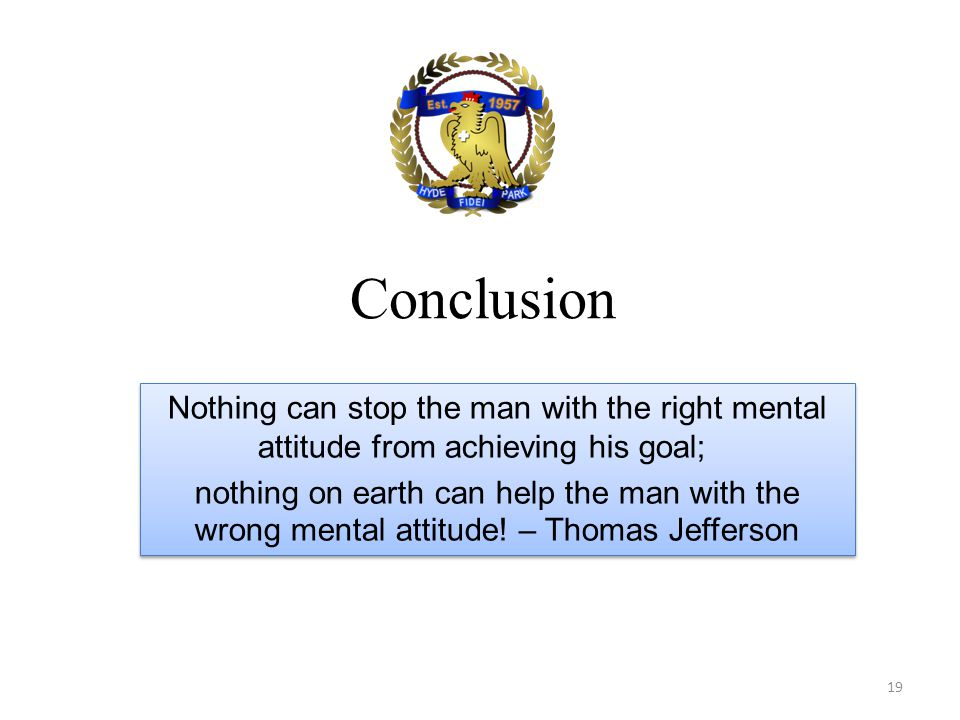 Conclusion Nothing can stop the man with the right mental attitude from achieving his goal;