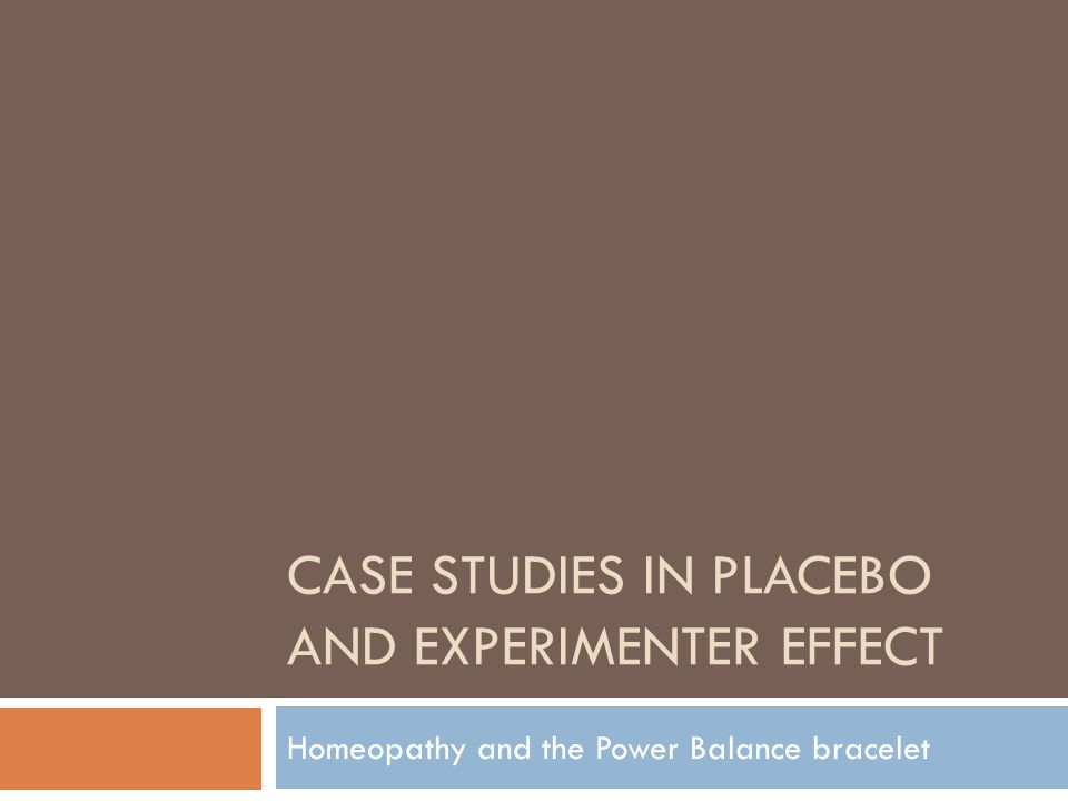 Case studies in placebo and experimenter effect