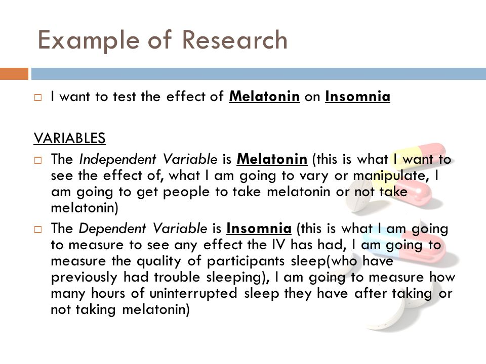 Example of Research I want to test the effect of Melatonin on Insomnia