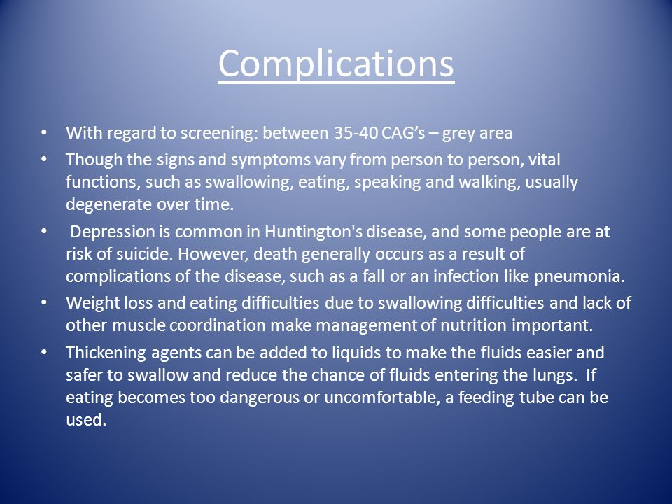 Complications With regard to screening: between 35-40 CAG's – grey area.