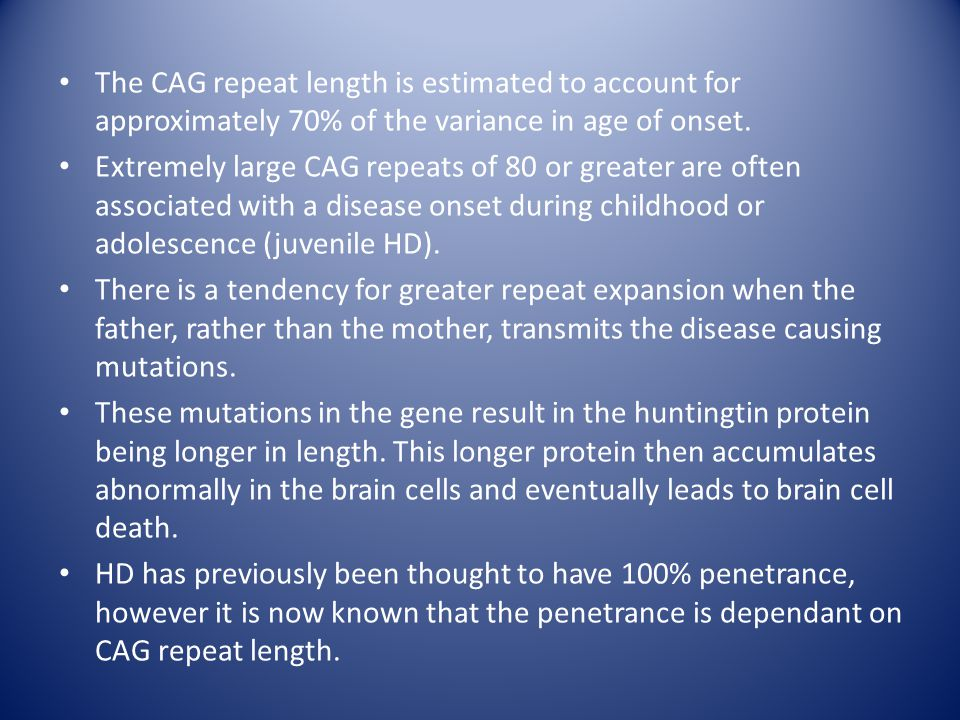The CAG repeat length is estimated to account for approximately 70% of the variance in age of onset.