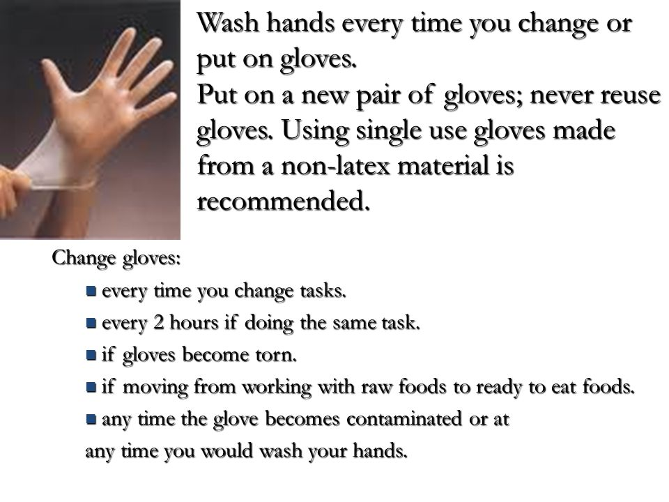 Wash hands every time you change or put on gloves