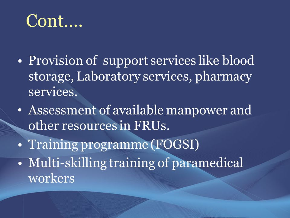 Cont…. Provision of support services like blood storage, Laboratory services, pharmacy services.