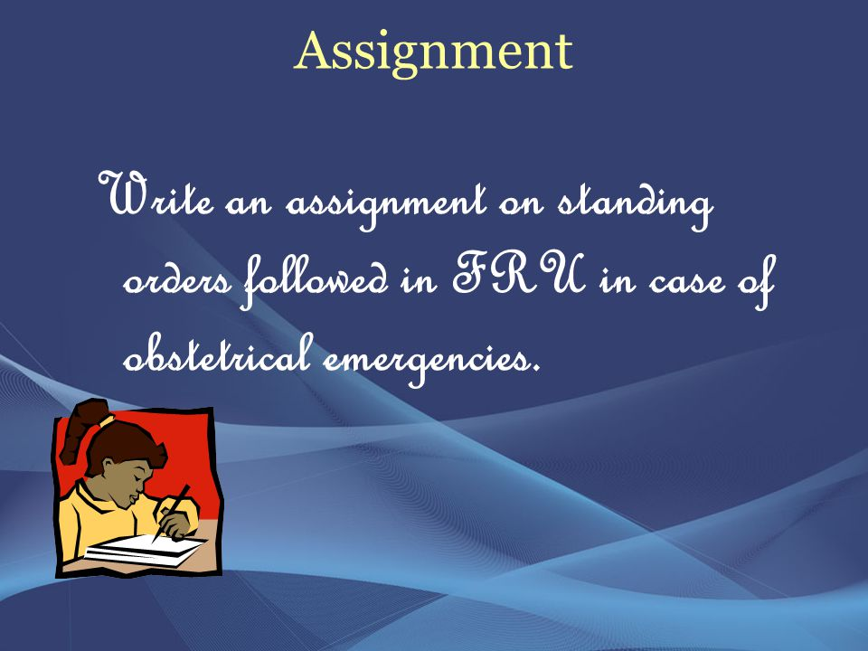 Assignment Write an assignment on standing orders followed in FRU in case of obstetrical emergencies.
