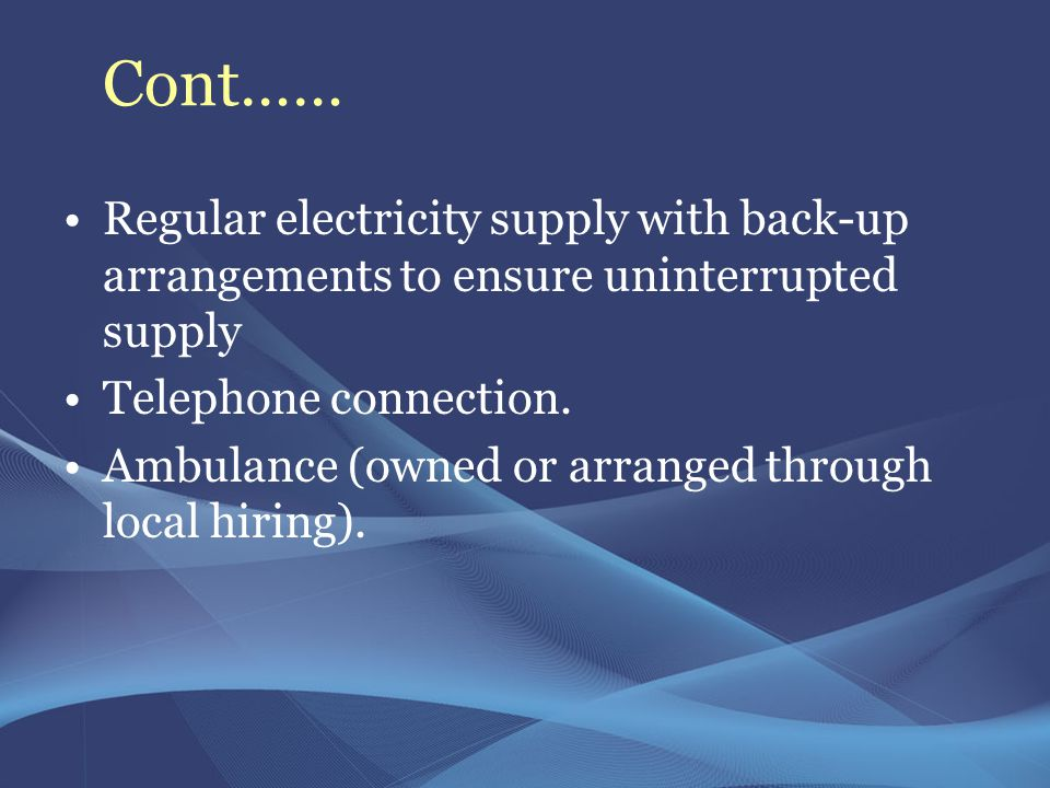 Cont…… Regular electricity supply with back-up arrangements to ensure uninterrupted supply. Telephone connection.