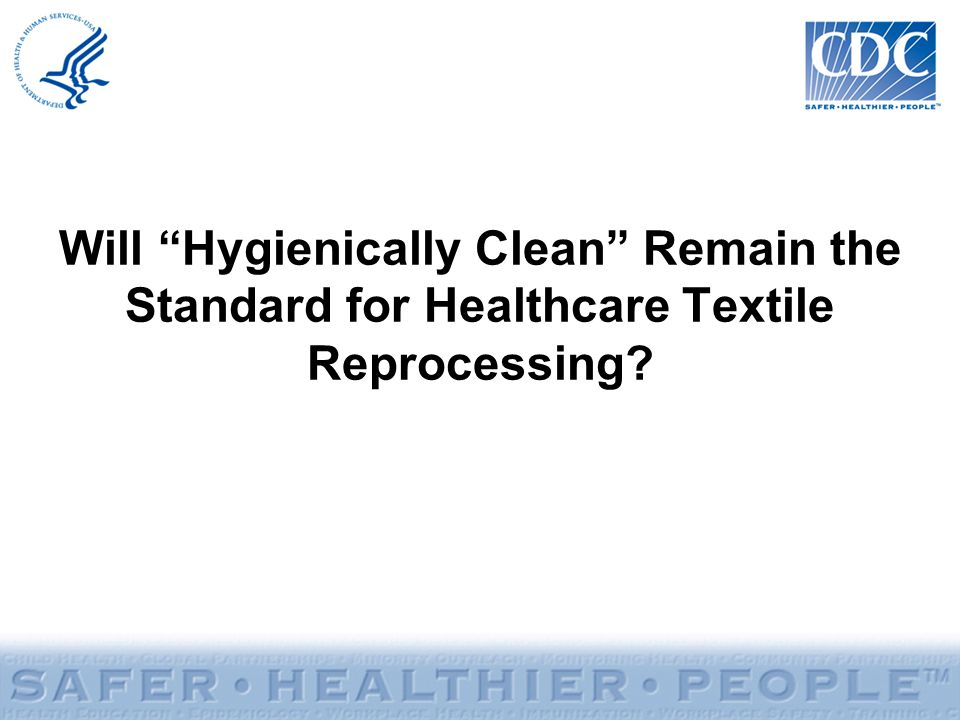 Will Hygienically Clean Remain the Standard for Healthcare Textile Reprocessing