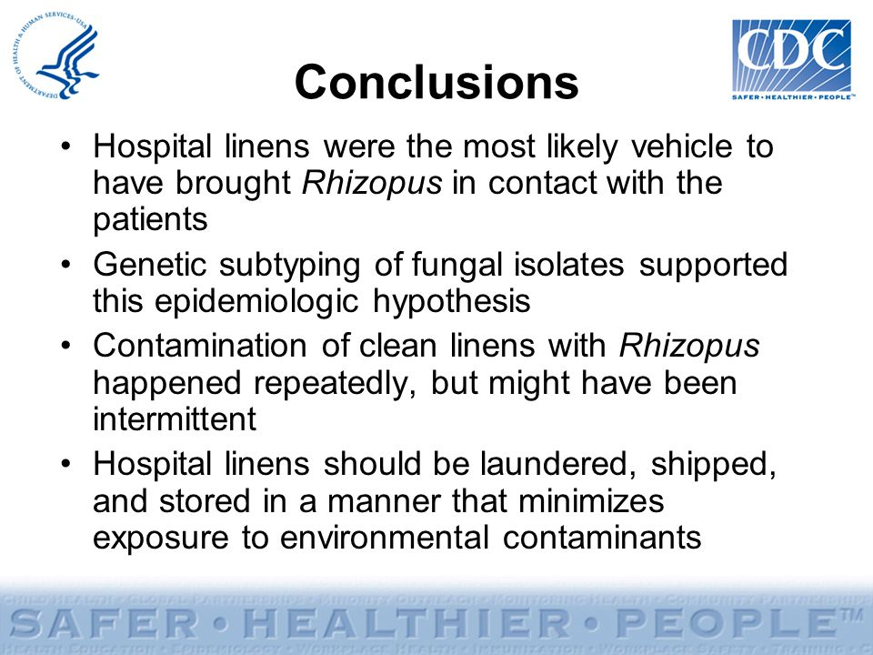 Conclusions Hospital linens were the most likely vehicle to have brought Rhizopus in contact with the patients.