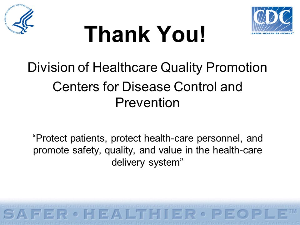 Thank You! Division of Healthcare Quality Promotion