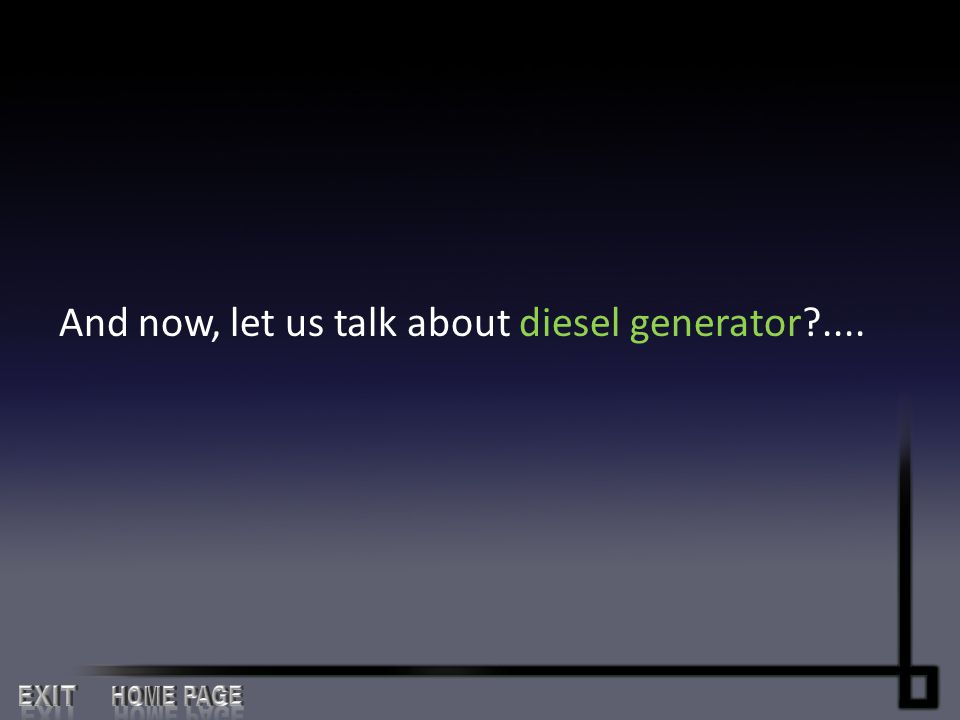 And now, let us talk about diesel generator ....