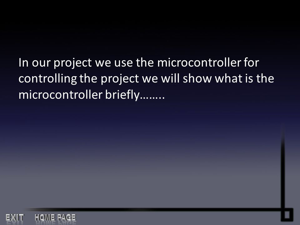 In our project we use the microcontroller for controlling the project we will show what is the microcontroller briefly……..