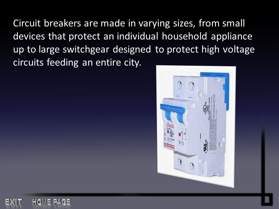 Circuit breakers are made in varying sizes, from small devices that protect an individual household appliance up to large switchgear designed to protect high voltage circuits feeding an entire city.