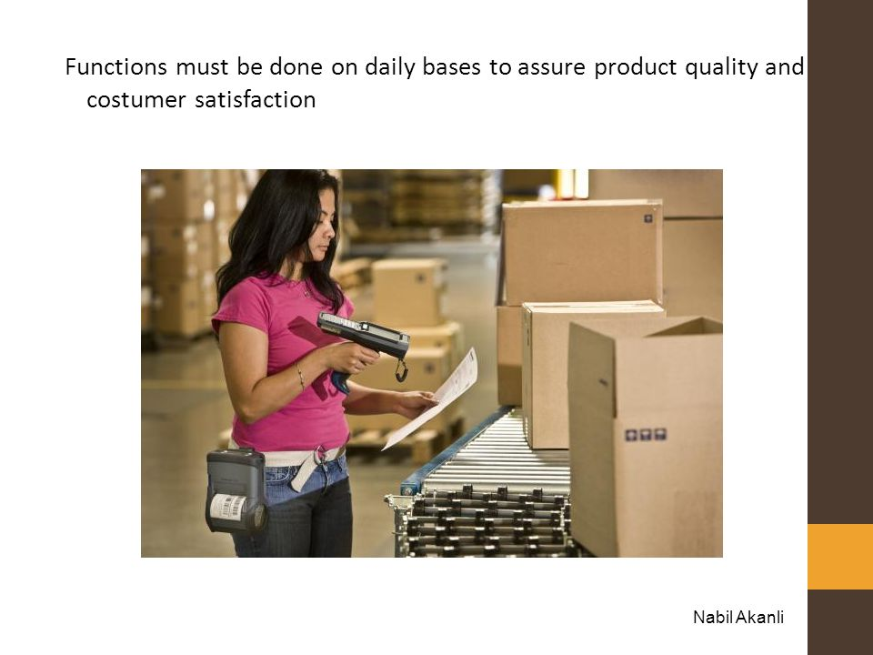 Functions must be done on daily bases to assure product quality and costumer satisfaction
