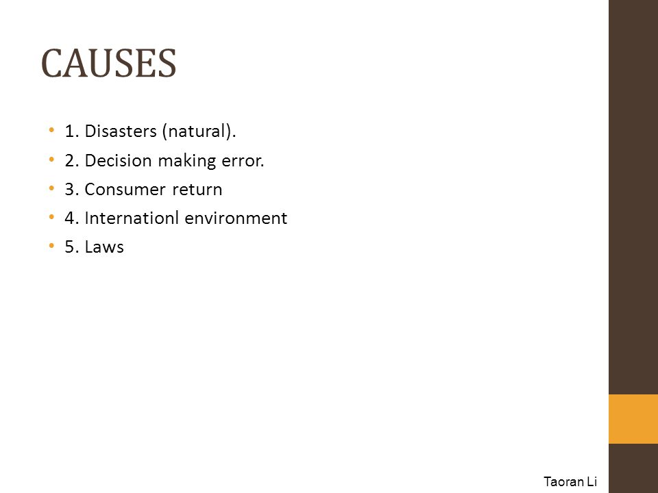 CAUSES 1. Disasters (natural). 2. Decision making error.