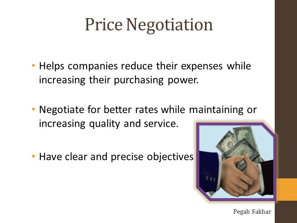 Price Negotiation Helps companies reduce their expenses while increasing their purchasing power.