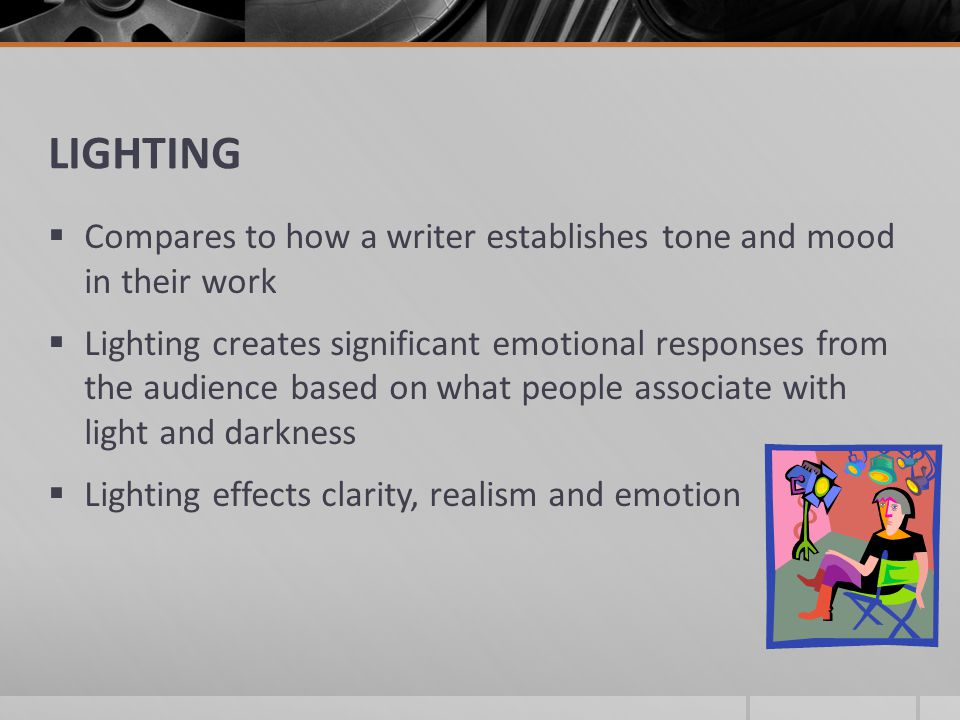 LIGHTING Compares to how a writer establishes tone and mood in their work.