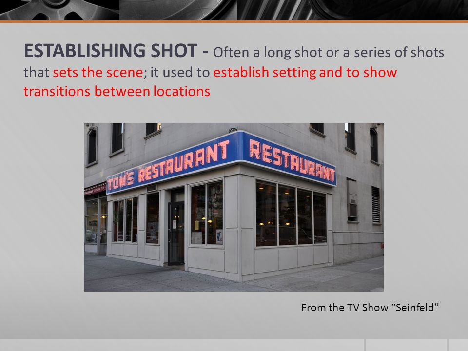 ESTABLISHING SHOT - Often a long shot or a series of shots that sets the scene; it used to establish setting and to show transitions between locations