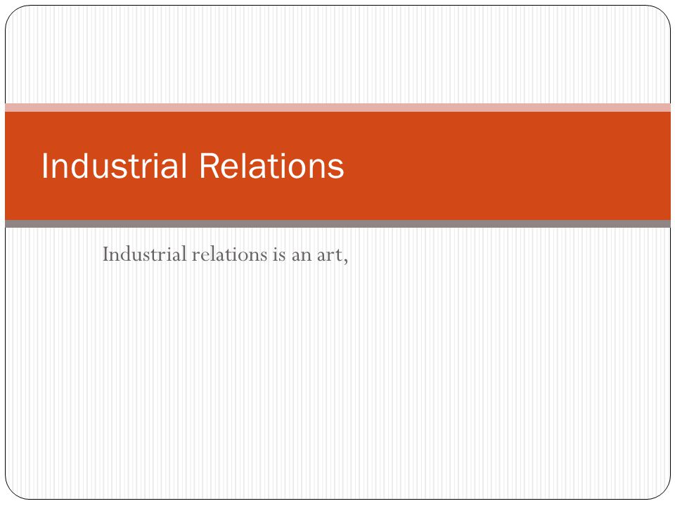 Industrial relations is an art,