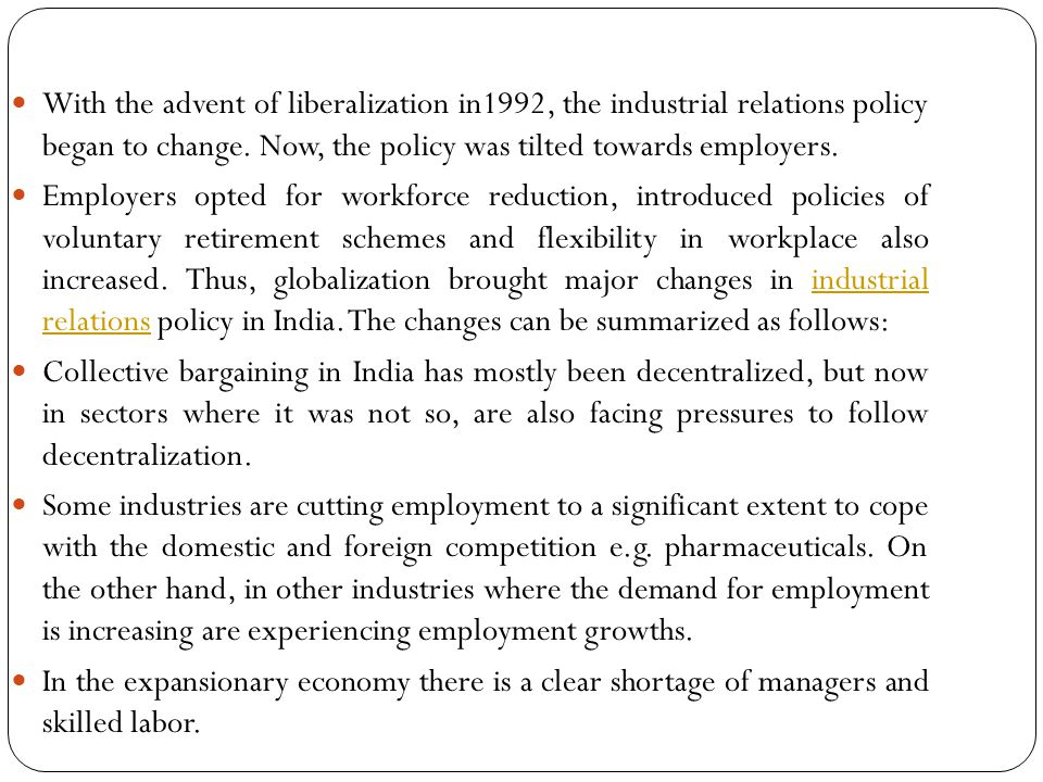 With the advent of liberalization in1992, the industrial relations policy began to change. Now, the policy was tilted towards employers.