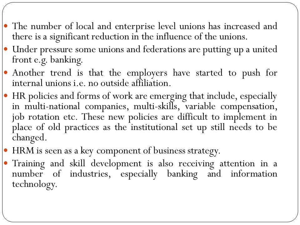 The number of local and enterprise level unions has increased and there is a significant reduction in the influence of the unions.