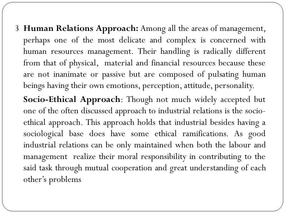 3 Human Relations Approach: Among all the areas of management, perhaps one of the most delicate and complex is concerned with human resources management.