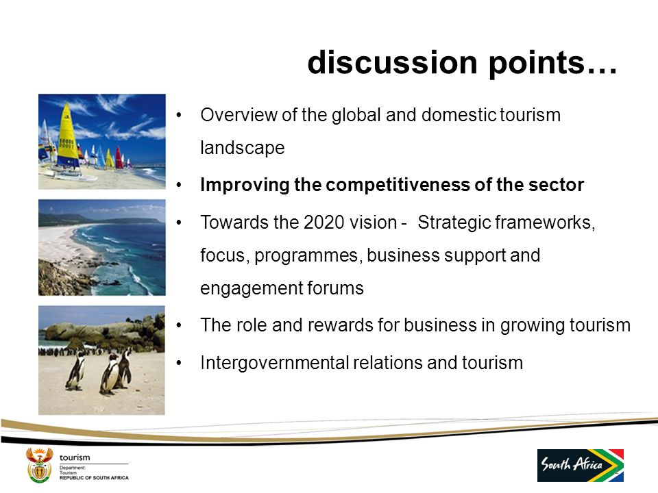 discussion points… Overview of the global and domestic tourism landscape. Improving the competitiveness of the sector.