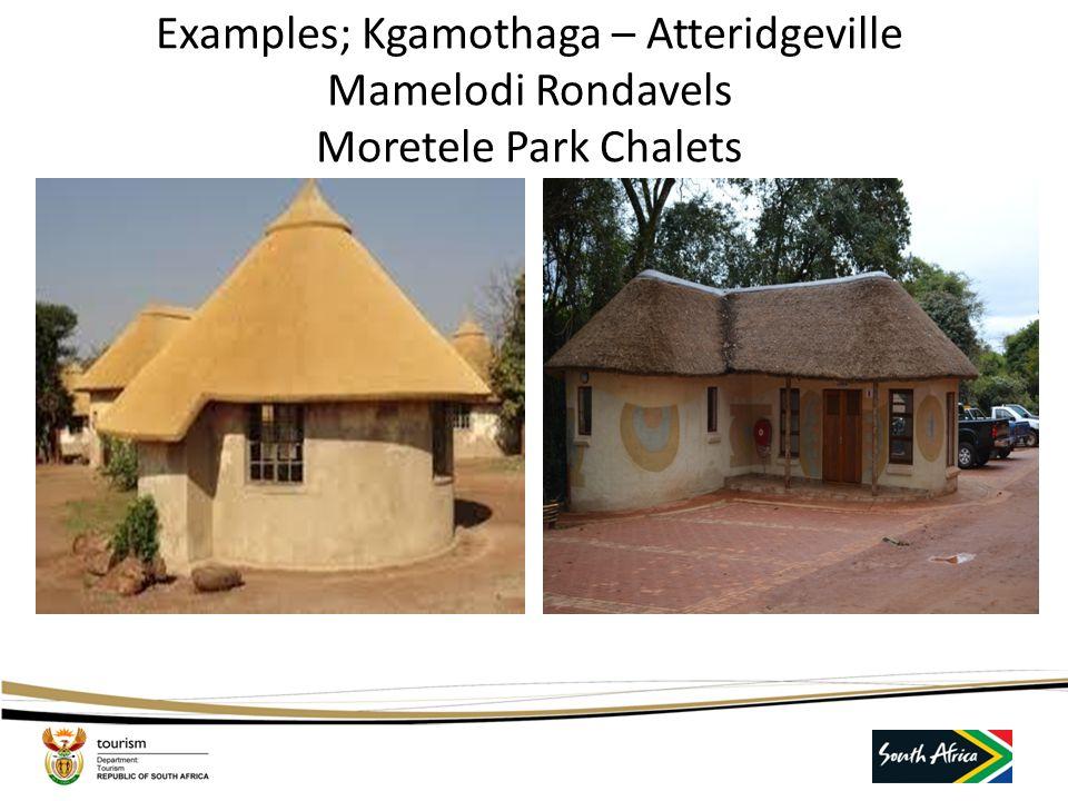 Examples; Kgamothaga – Atteridgeville Mamelodi Rondavels Moretele Park Chalets