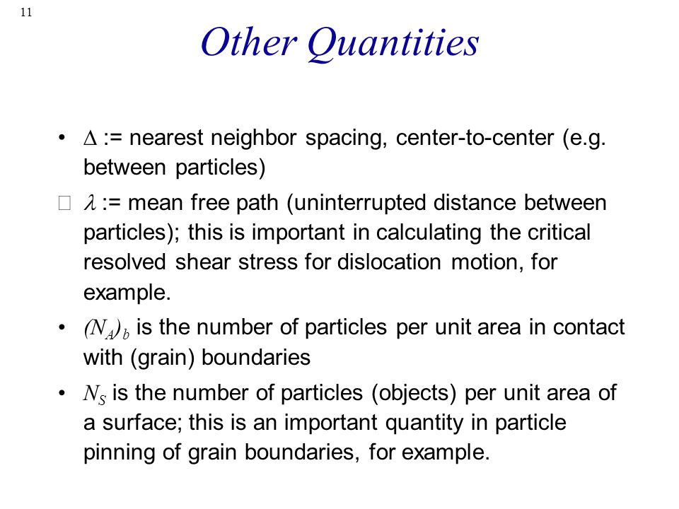 Other Quantities ∆ := nearest neighbor spacing, center-to-center (e.g. between particles)