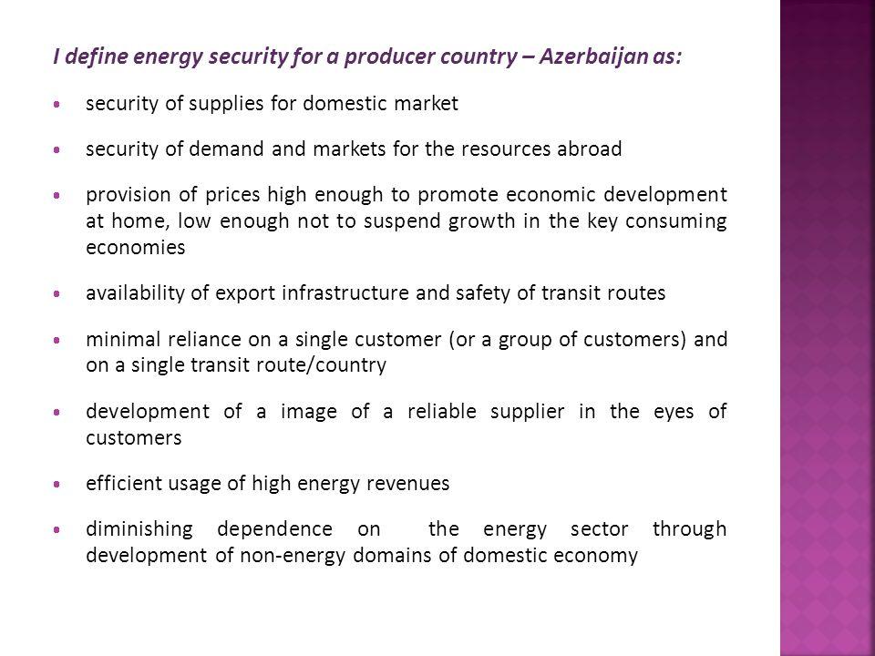 I define energy security for a producer country – Azerbaijan as: