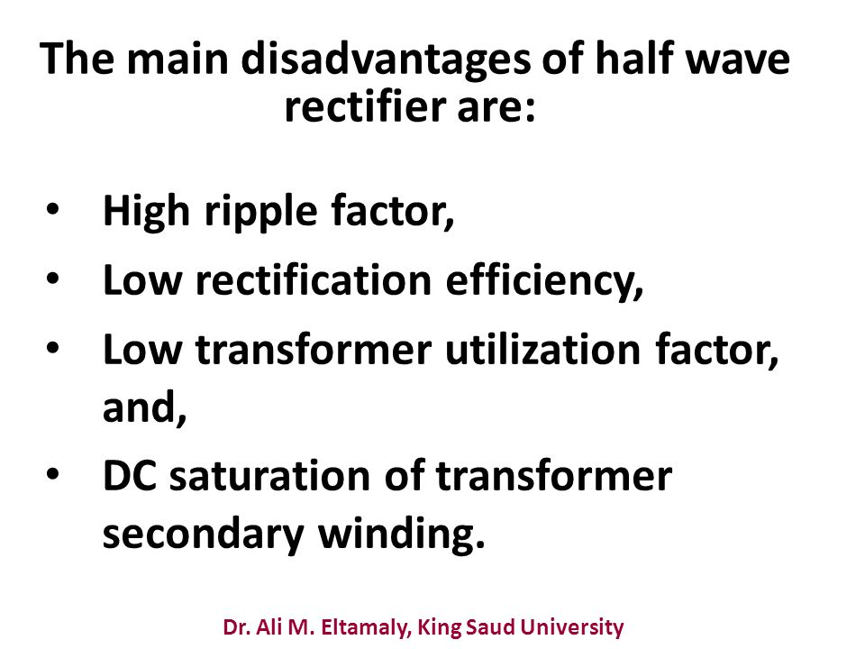 The main disadvantages of half wave rectifier are: