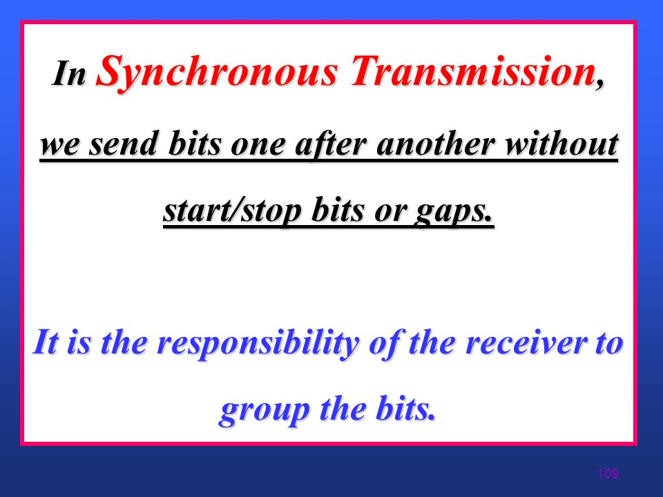 In Synchronous Transmission, we send bits one after another without start/stop bits or gaps.