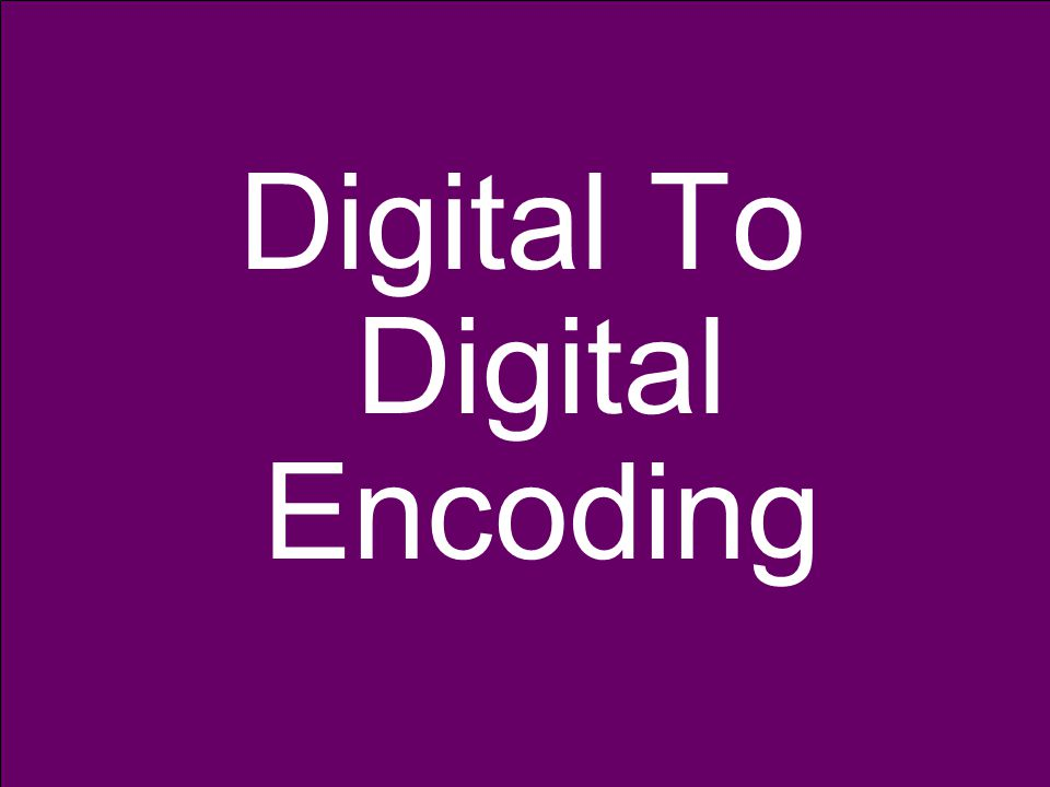 Digital To Digital Encoding
