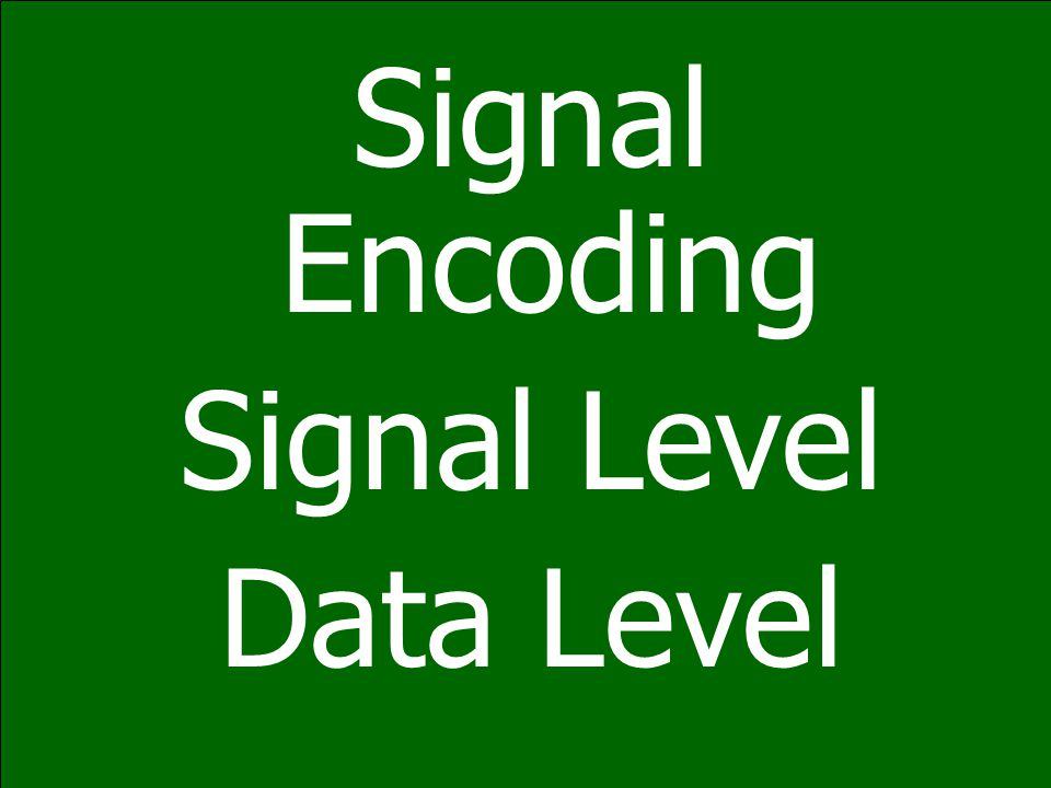 Signal Encoding Signal Level Data Level
