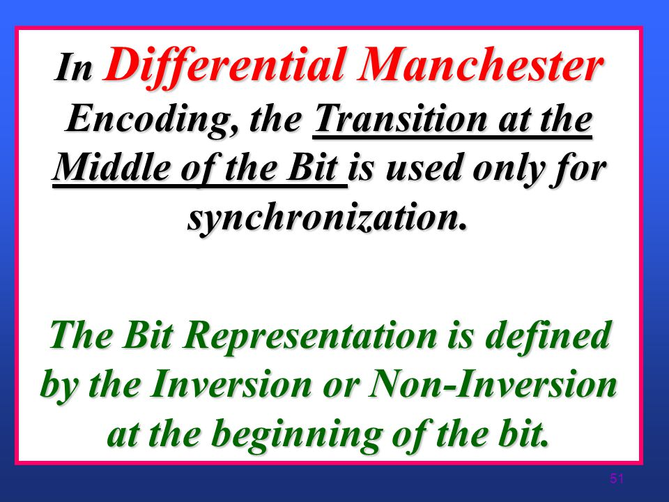 In Differential Manchester Encoding, the Transition at the Middle of the Bit is used only for synchronization.
