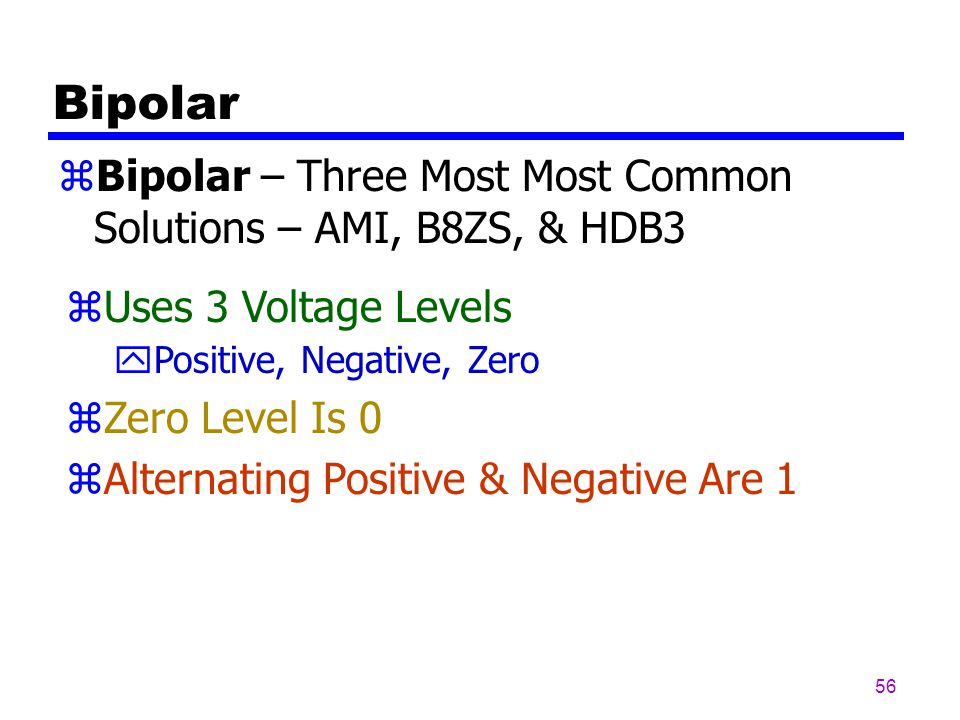 Bipolar Bipolar – Three Most Most Common Solutions – AMI, B8ZS, & HDB3