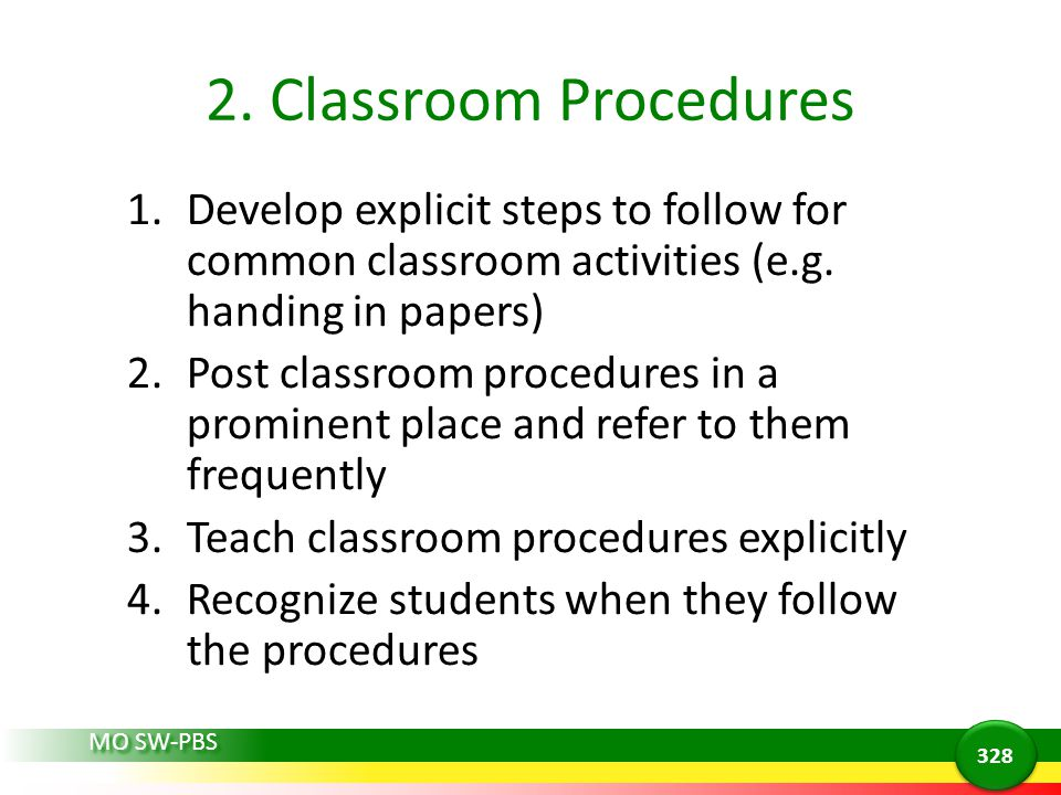 2. Classroom Procedures Develop explicit steps to follow for common classroom activities (e.g. handing in papers)