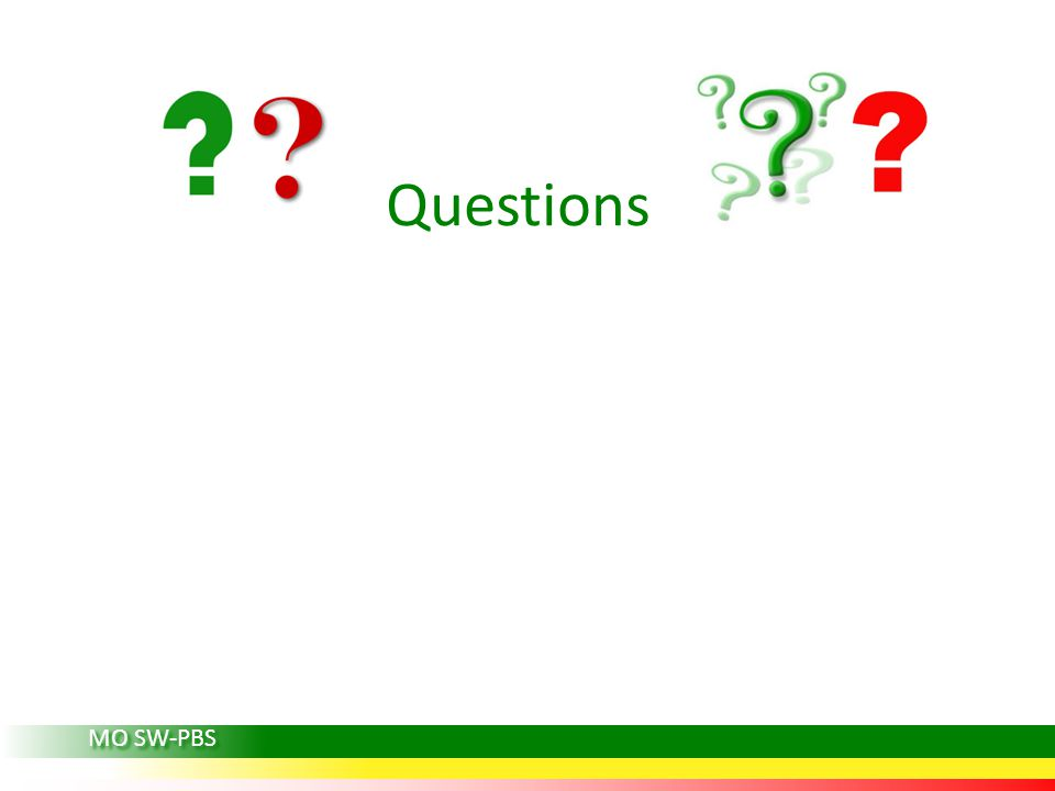 Questions MO SW-PBS Ask participants if they have questions.