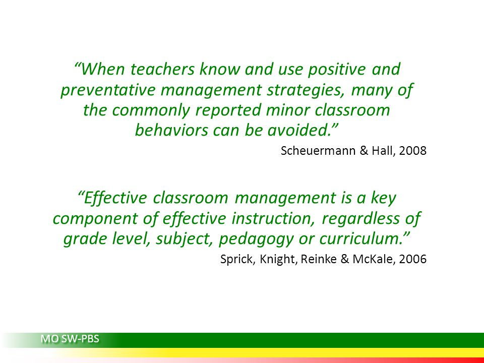 When teachers know and use positive and preventative management strategies, many of the commonly reported minor classroom behaviors can be avoided.