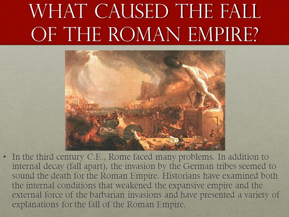 What caused the fall of the Roman Empire