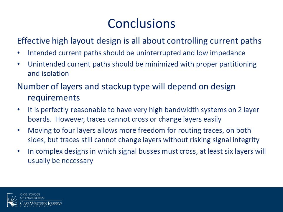 Conclusions Effective high layout design is all about controlling current paths. Intended current paths should be uninterrupted and low impedance.