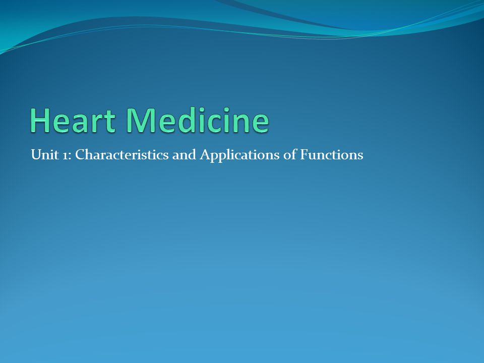 Heart Medicine Unit 1: Characteristics and Applications of Functions
