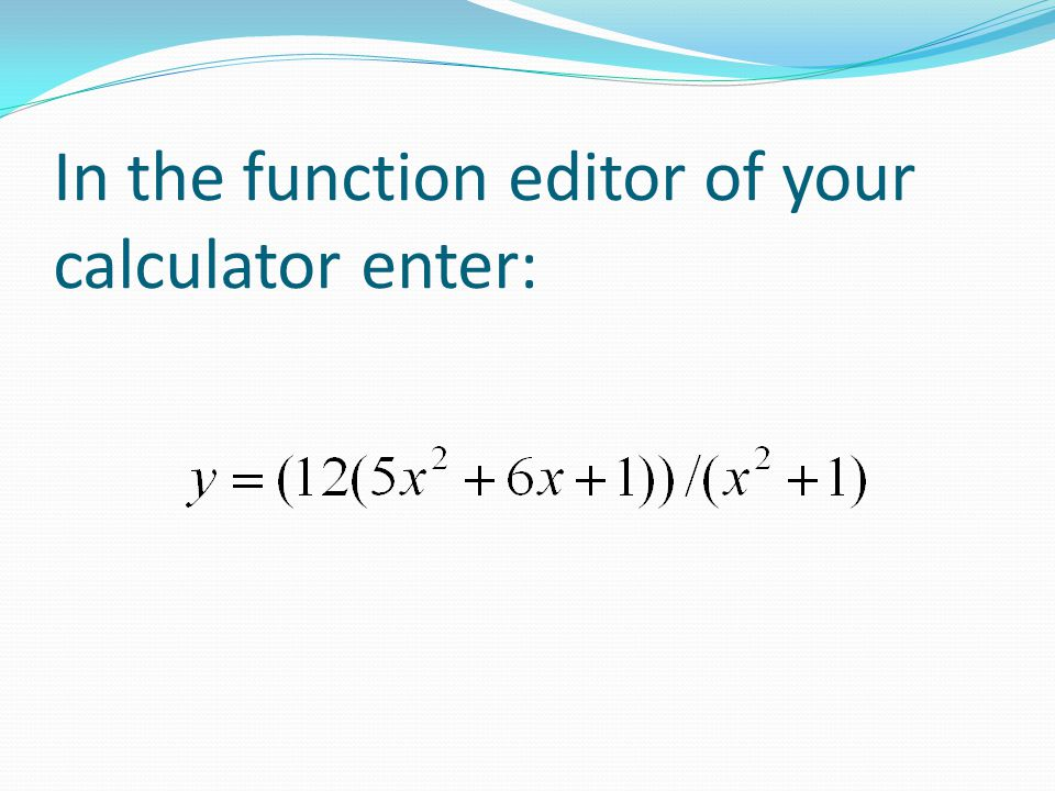 In the function editor of your calculator enter: