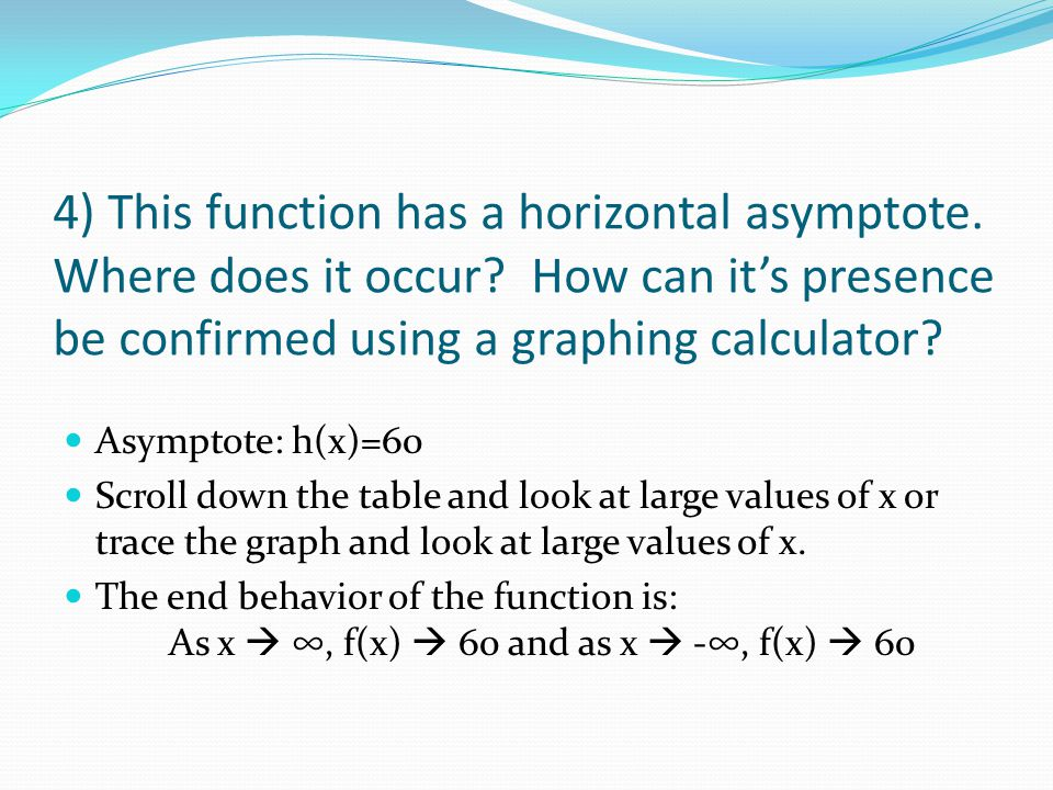 4) This function has a horizontal asymptote. Where does it occur