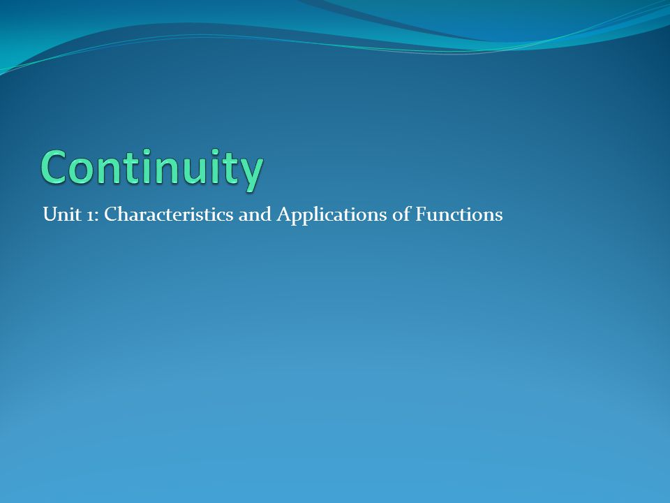 Continuity Unit 1: Characteristics and Applications of Functions