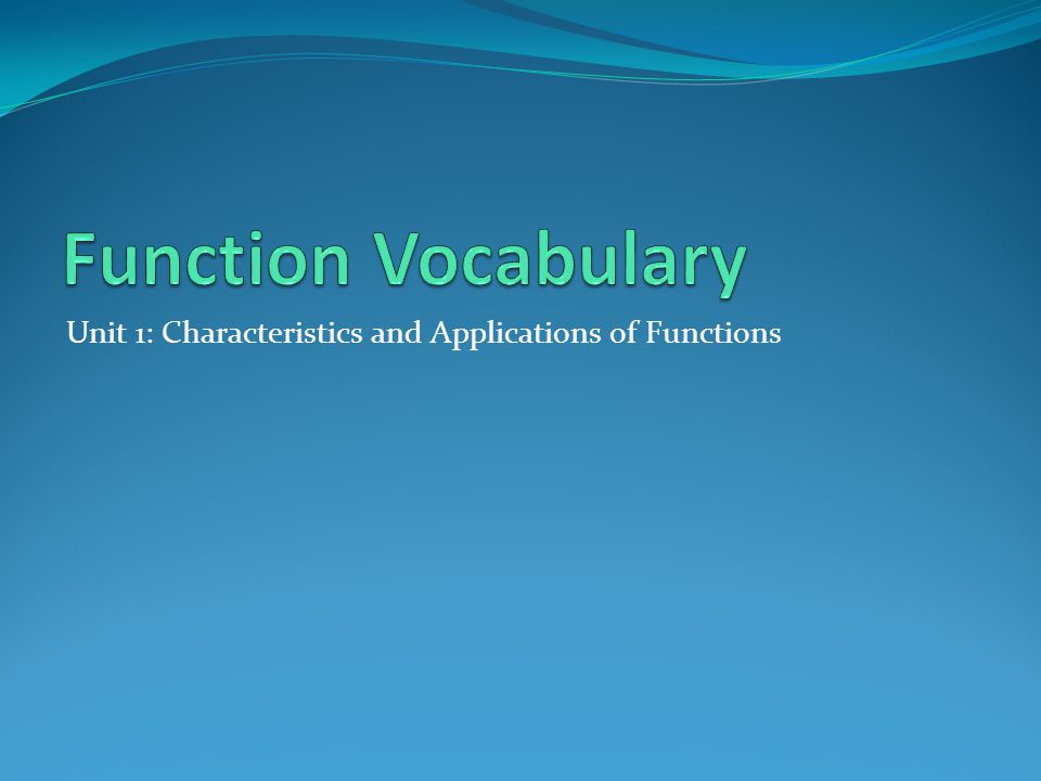 Function Vocabulary Unit 1: Characteristics and Applications of Functions