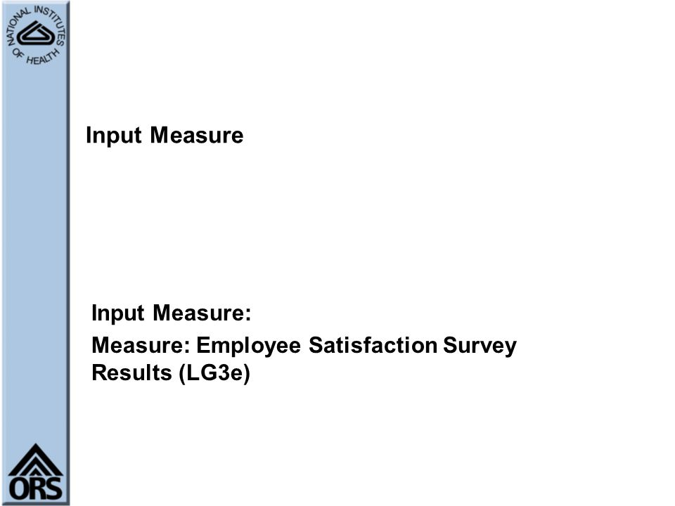 Input Measure: Measure: Employee Satisfaction Survey Results (LG3e)