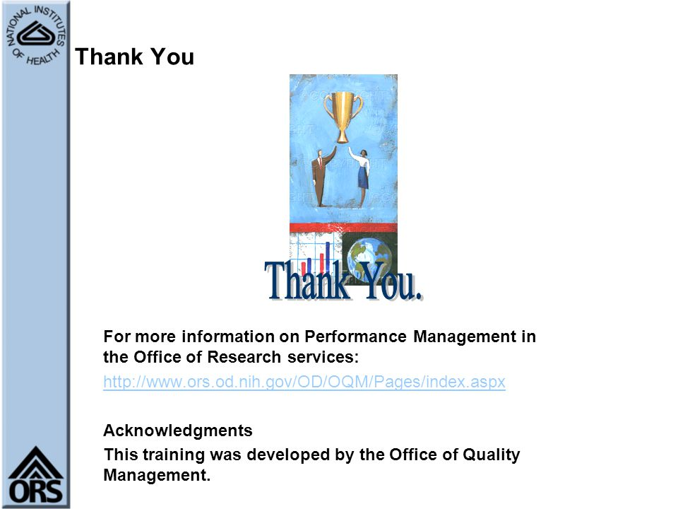 Thank You Thank You. For more information on Performance Management in the Office of Research services: