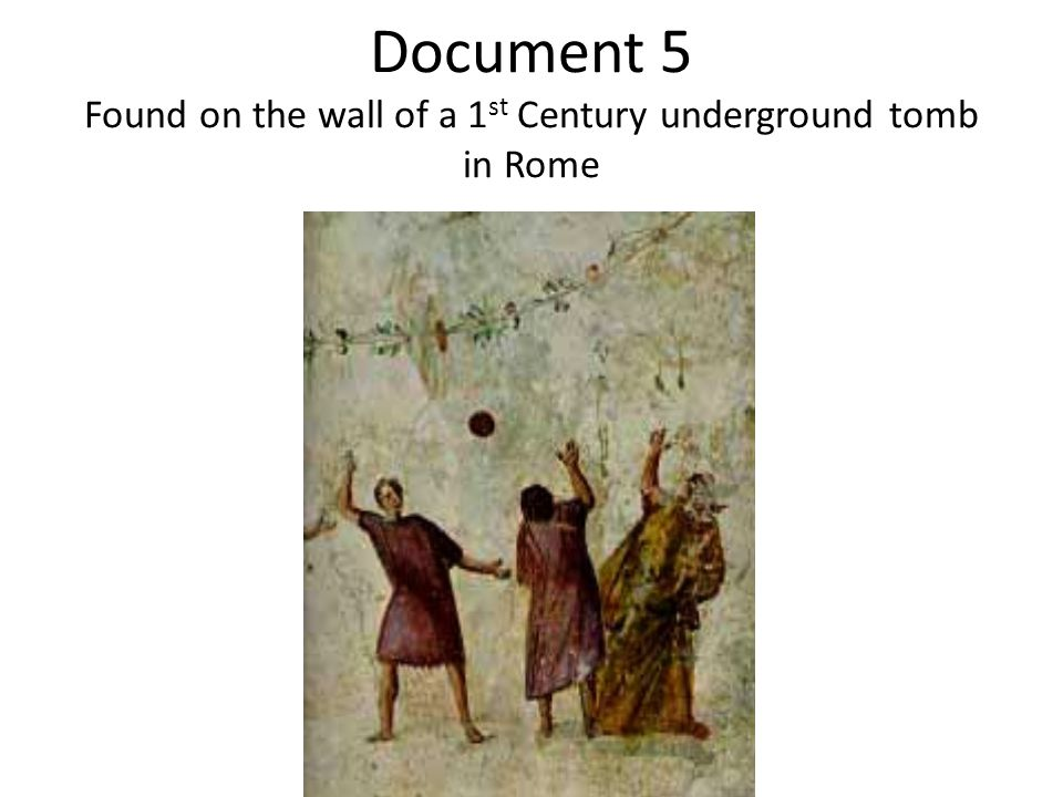 Document 5 Found on the wall of a 1st Century underground tomb in Rome